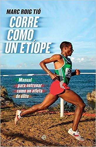 Descargas de libros de Amazon kindle Corre como un etíope: Manual para entrenar como un atleta de élite (Deportes) CHM