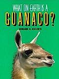 What on Earth Is a Guanaco?, Edward R. Ricciuti, 1567110959