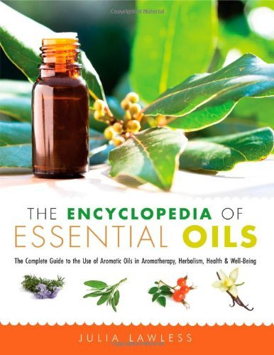 Download By Julia Lawless The Encyclopedia of Essential Oils: The Complete Guide to the Use of Aromatic Oils In Aromatherapy, (1st First Edition) [Paperback] ebook