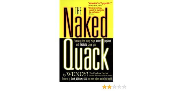 The Naked Quack: Exposing the Many Ways Phony Psychics and
