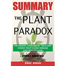 """SUMMARY Of The Plant Paradox: The Hidden Dangers in """"Healthy"""" Foods That Cause Disease and Weight Gain By Dr. Steven Gundry"""
