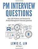 PM Interview Questions: Over 160 Problems and Solutions for Product Management Interview Questions
