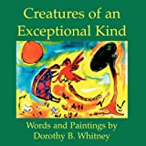 Creatures of an Exceptional Kind, Dorothy A. Whitney, 0893341274