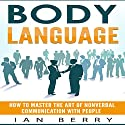 Body Language: How to Master the Art of Nonverbal Communication with People Audiobook by Ian Berry Narrated by Kent Bates