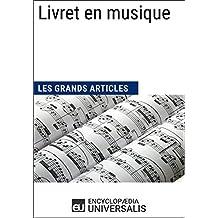 Livret en musique (Les Grands Articles): (Les Grands Articles d'Universalis) (French Edition)