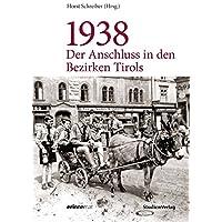 1938 - Der Anschluss in den Bezirken Tirols (Studien zu Geschichte und Politik)