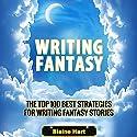 Writing Fantasy: The Top 100 Best Strategies for Writing Fantasy Stories Hörbuch von Blaine Hart Gesprochen von: Joshua Mackey