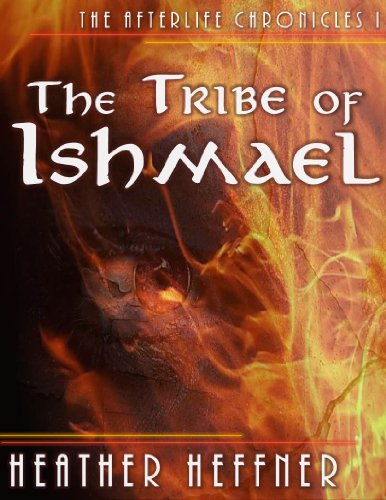 The Tribe of Ishmael (Afterlife Chronicles Book 1) by [Heffner, Heather]
