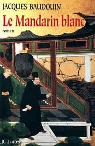 Le Mandarin Blanc Romans Historiques French Edition