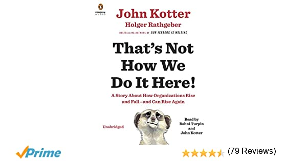 That's Not How We Do It Here!: A Story about How Organizations ...