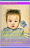 Realistic Watercolor Portrait Of a Baby: Learn How To Paint Portraits of Children