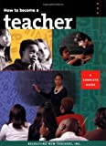 How to Become a Teacher : A Complete Guide, Haselkorn, David and Calkins, Andrew, 1884139132