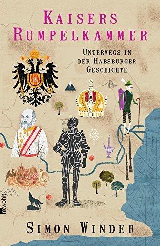 Kaisers Rumpelkammer  Unterwegs In Der Habsburger Geschichte Von Simon Winder  24. Oktober 2014  Gebundene Ausgabe
