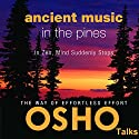 Ancient Music in the Pines: In Zen, Mind Suddenly Stops Speech by  OSHO Narrated by  OSHO