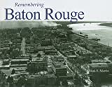 Remembering Baton Rouge, Mark E. Martin, 1596526947