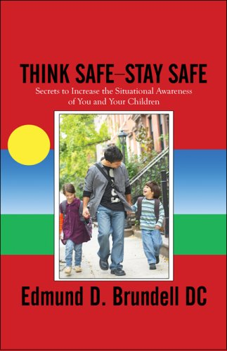 Think Safe—Stay Safe: Secrets to Increase the Situational Awareness of You and Your Children