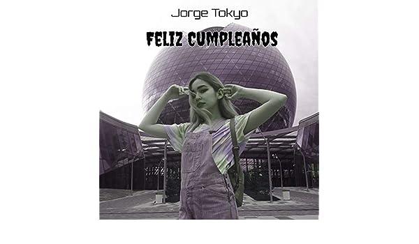 Feliz Cumpleanos by Jorge Tokyo on Amazon Music - Amazon.com