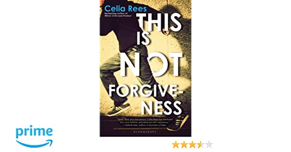 Amazon This Is Not Forgiveness 9781599907765 Celia Rees Books