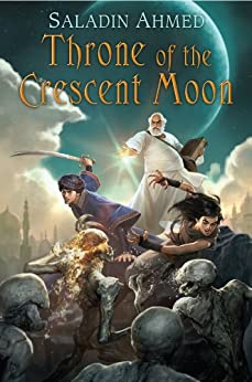 Throne of the Crescent Moon (Crescent Moon Kingdoms Book 1) by [Ahmed, Saladin]