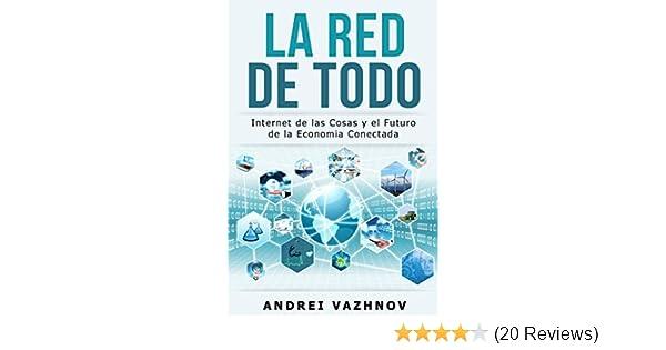 La Red de Todo: Internet de las Cosas y el Futuro de la Economía Conectada (Spanish Edition)