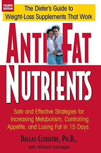 Anti-Fat Nutrients: Safe and Effective Strategies for Increasing Metabolism, Controlling Appetite, and Losing Fat in 15 Days