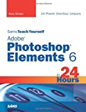 Sams Teach Yourself Adobe Photoshop Elements 6 in 24 Hours, Kate Binder, 0672330172