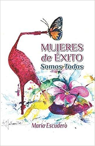 MUJERES de ÉXITO Somos Todas: Amazon.es: Maria Escudero: Libros
