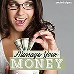 Manage Your Money: Enjoy a Healthier Bank Balance with Subliminal Messages | Subliminal Guru