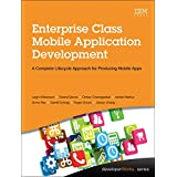 Enterprise Class Mobile Application Development: A Complete Lifecycle Approach for Producing Mobile Apps (developerWorks Series)
