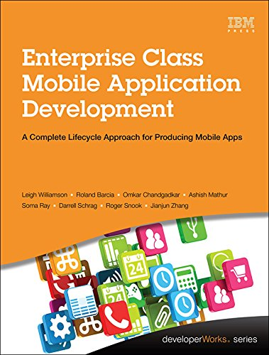 - Enterprise Class Mobile Application Development: A Complete Lifecycle Approach for Producing Mobile Apps (developerWorks Series)