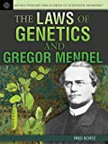 The Laws of Genetics and Gregor Mendel, Fred Bortz, 1477718060