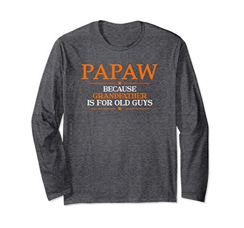 Long Sleeve Shirt Family Guy - Unisex Papaw Because Grandfather Is For Old Guys Longsleeve Shirt XL: Dark Heather