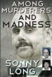 Among Murderers and Madness, Sonny Long, 1468035835