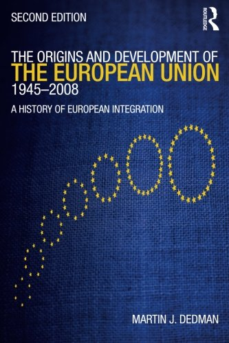 The Origins & Development of the European Union 1945-2008: Second Edition
