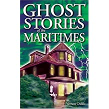 Ghost Stories of the Maritimes: Volume I