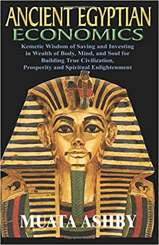 ANCIENT EGYPTIAN ECONOMICS Kemetic Wisdom of Saving and Investing in