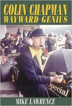 Colin Chapman: The Wayward Genius