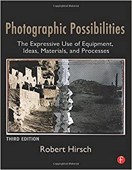 Photographic Possibilities: The Expressive Use of Equipment, Ideas, Materials, and Processes (Alternative Process Photography) by Robert Hirsch (2008-12-15)