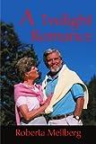 A Twilight Romance, Roberta Mellberg, 0595194486