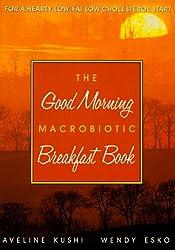 The Good Morning Macrobiotic Breakfast Book