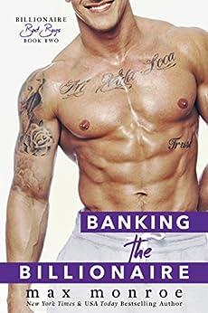Banking the Billionaire (Bad Boy Billionaires Book 2) by [Monroe, Max]