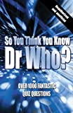 So You Think You Know Dr Who?, Clive Gifford, 0340894229