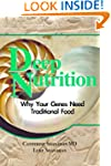 Deep Nutrition: Why Your Genes Need T...