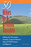 Explorer's Guide 50 Hikes In & Around Tuscany: Hiking the Mountains, Forests, Coast & Historic Sites of Wild Tuscany & Beyond (Explorer's Guides: 50 Hikes)
