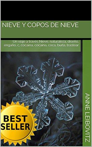 Descargar Libro Nieve Y Copos De Nieve: Un Viaje A Través Nieve, Naturaleza, Diseño, Engaño, C, Cocaína, Cocaína, Coca, Burla, Trastear Anne Leibovitz