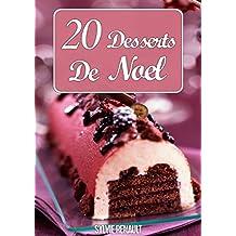 20 Desserts De Noël : Recettes Simples et Faciles à Réaliser Pour les Fêtes de Fin d'Année (French Edition)