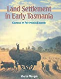 img - for Land Settlement in Early Tasmania: Creating an Antipodean England (Studies in Australian History) book / textbook / text book