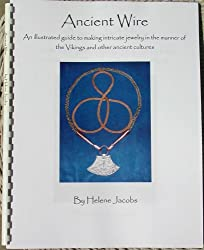Ancient Wire - An illustrated guide to making jewelry in the manner of the Vikings and other ancient cultures