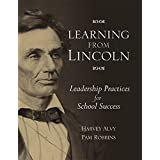 Learning from Lincoln: Leadership Practices for School Success