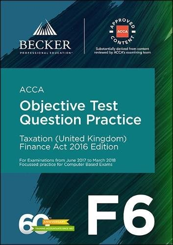 ACCA Approved - F6 Taxation (UK) - Finance Act 2016 (June 2017 to March 2018 Exams): Objective Test Question Practice Bo